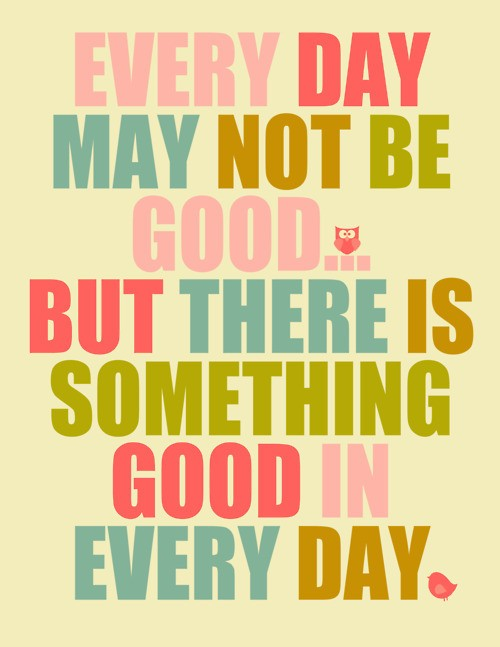 something-good-in-every-day-cute-inspirational-quote2